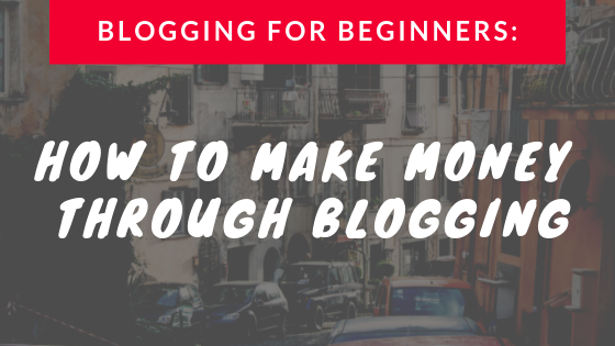 Blogging For Beginners How To Make Money Through Blogging